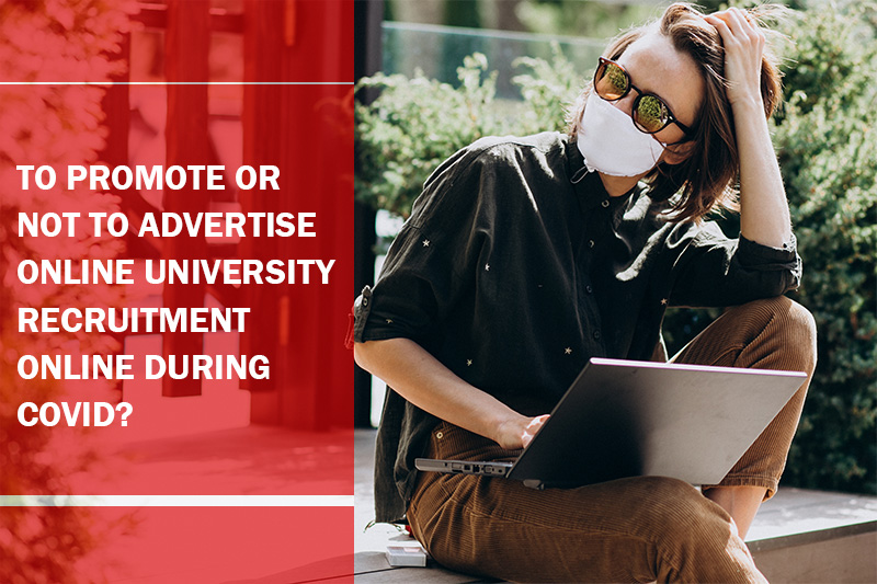 To promote or not to advertise online university recruitment online during COVID?